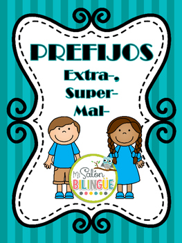 PREFIJOS SUPER- EXTRA- MAL- / PREFIXES SUPER- EXTRA- MAL IN SPANISH