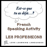 PROFESSIONS French Speaking Activity:  Est-ce que tu as déjà…?