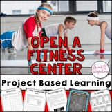 PROJECT BASED LEARNING: OPEN A FITNESS CENTER (Nutrition and Fitness)