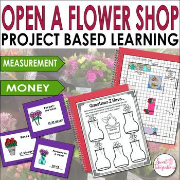 PROJECT BASED LEARNING MATH: OPEN A FLOWER SHOP Measurement, Decimals, Economics