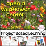 PROJECT BASED LEARNING SCIENCE: Open a Wildflower Center