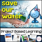 PROJECT BASED LEARNING: Save Our Water for Grades 1st, 2nd, and 3rd