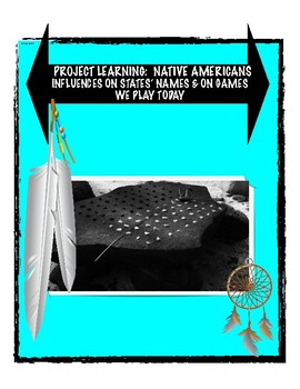 PROJECT LEARNING: NATIVE AMERICANS-STATES' NAMES & GAMES  WE PLAY