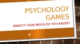 PSYCHOLOGY GAMES - ANXIETY