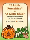 PUMPKINS!  2 emergent readers: 5 Little Pumpkins and The Little Seed