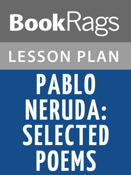 Pablo Neruda: Selected Poems Lesson Plans