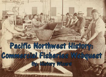 Pacific Northwest History: Commercial Fisheries Webquest