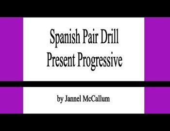 Pair Drill:  Spanish Present Progressive