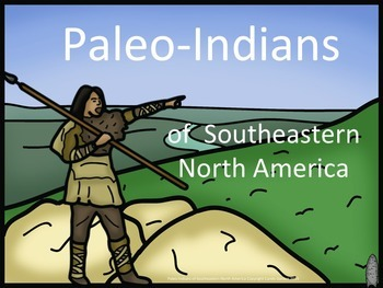 Paleo-Indians of Southeast North America PowerPoint Common Core Inspired