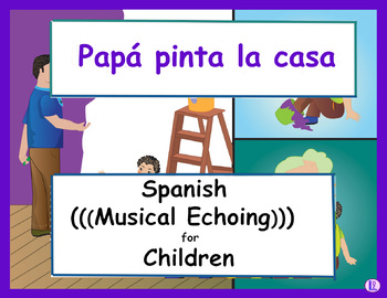 Papá pinta la casa -Spanish (((Musical Echoing))) For Children