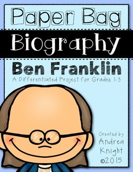 Paper Bag Biography:  Ben Franklin  (A Differentiated Project for Grades 1-3)