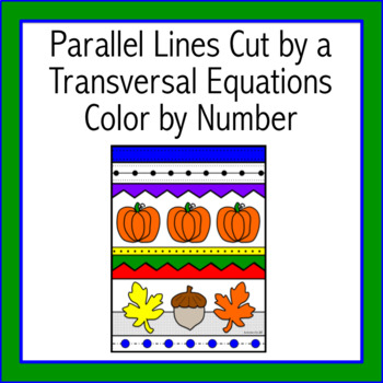Parallel Lines Cut by a Transversal Equations (Autumn) Color by Number