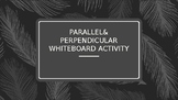 Parallel & Perpendicular Slopes and Lines Whiteboard Activity