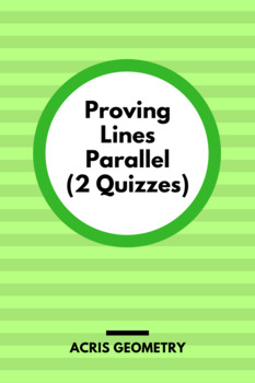 Geometry - Proving Lines Parallel - 2 Quizzes