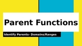 Parent Functions -  Identify  Domains Ranges
