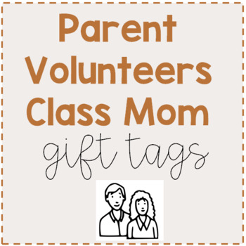 Parent Volunteers / Helpers / Class Mom Gift Tags!