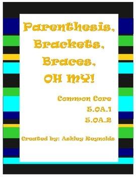 Parenthesis, Brackets, Braces, OH MY! Common Core 5.OA.1 & 5.OA.2