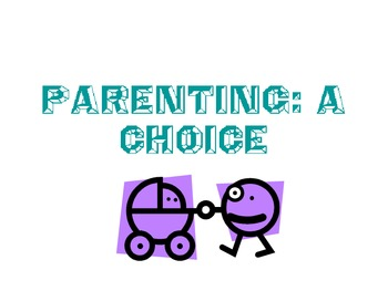 Parenting:  A Choice Powerpoint for FCS Child Development Parenting