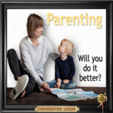 Parenting - Will you do it better? - ESL adult lesson in Google slides