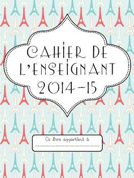 Parisian Theme Teacher Binder 2014-15 French (Cahier de l'enseignant 2014-15)