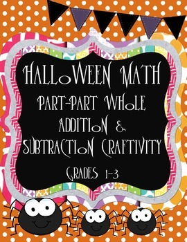 Part-Part Whole Halloween Math Craftivity! Grades K-3 - differentiated!