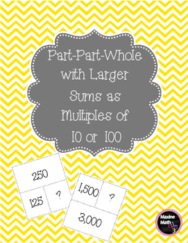 Part-Part-Whole with Larger Sums as Multiples of  10 or 100