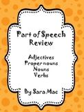 Part of Speech Review: adjective, proper noun, noun, verb