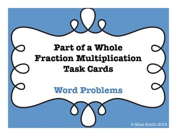 Part of a Whole Fraction Multi. Task Cards - Word Problems (Whole Answer)