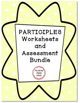 Participle Worksheet and Assessment Bundle - a Common Core verbals unit