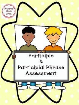 Participle and Participial Phrase Assessment - a Common Core verbals unit