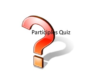 Participles Quiz