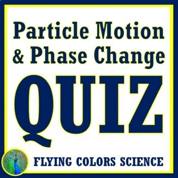 Particle Motion, Phase Change Quiz Middle School NGSS MS-PS1-4