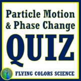 Particle Motion, Phase Change Quiz Middle School NGSS MS-P