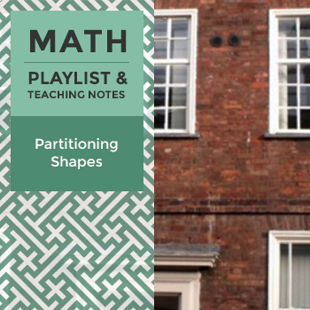 Partitioning Shapes - Playlist and Teaching Notes