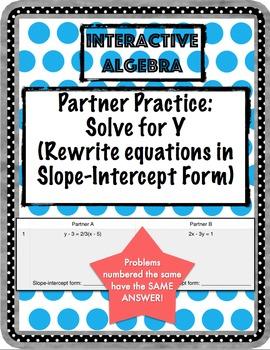 Partner Practice: Solve for Y (rewrite to slope-intercept form)