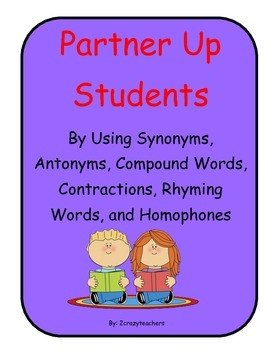 Partner Up Students By Using Antonyms, Synonyms, Contractions, and Homophones