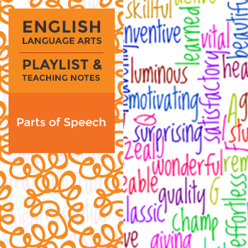 Parts of Speech - Playlist and Teaching Notes