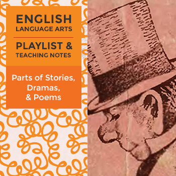 Parts of Stories, Dramas, and Poems – Playlist and Teaching Notes