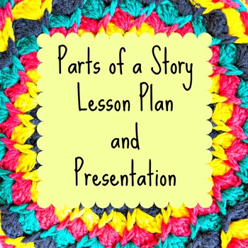 Parts of a Story Lesson Plan and Resource