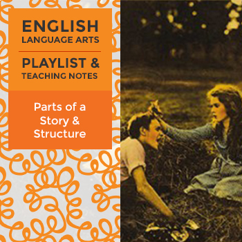 Parts of a Story and Structure - Playlist and Teaching Notes