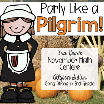 Party Like a Pilgrim! November Math Centers 2nd Grade CCSS Aligned