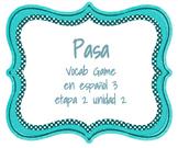 Pasa - Spanish Vocab Game - en espanol 3 - unidad 2 etapa 2