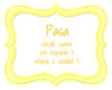 Pasa - Vocab Game - En espanol 3 - unidad 2 etapa 3