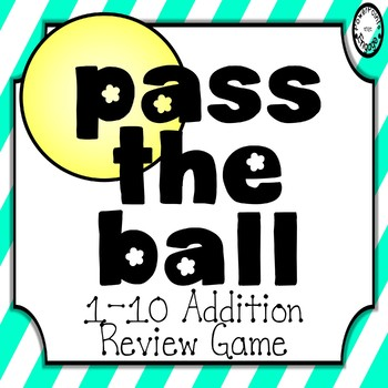 Pass the Ball Review Game {Addition 1-10 Problems}