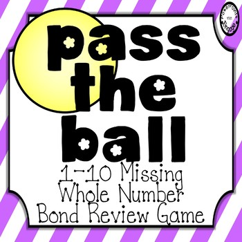 Pass the Ball Review Game {Missing Whole 1-10 Number Bond