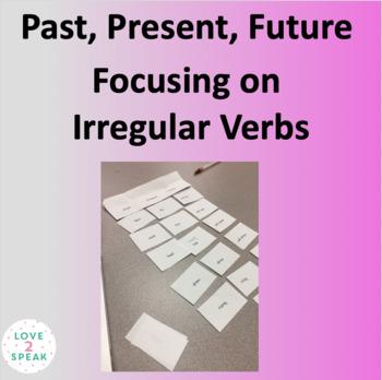 Past, Present & Future Tense - Focusing on Irregular Past Tense