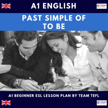 Past Simple OF 'To Be' A1 Beginner Lesson Plan For ESL