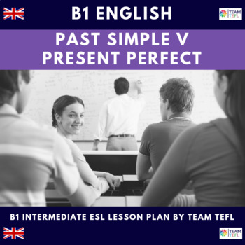 Past Simple v Present Perfect Simple B1 Intermediate Lesson Plan For ESL