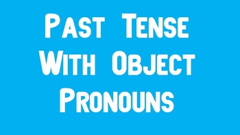 Past Tense With Object Pronouns Practice