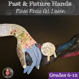 Past and Future Hands Mixed Media Project- AP Art and Advanced Art